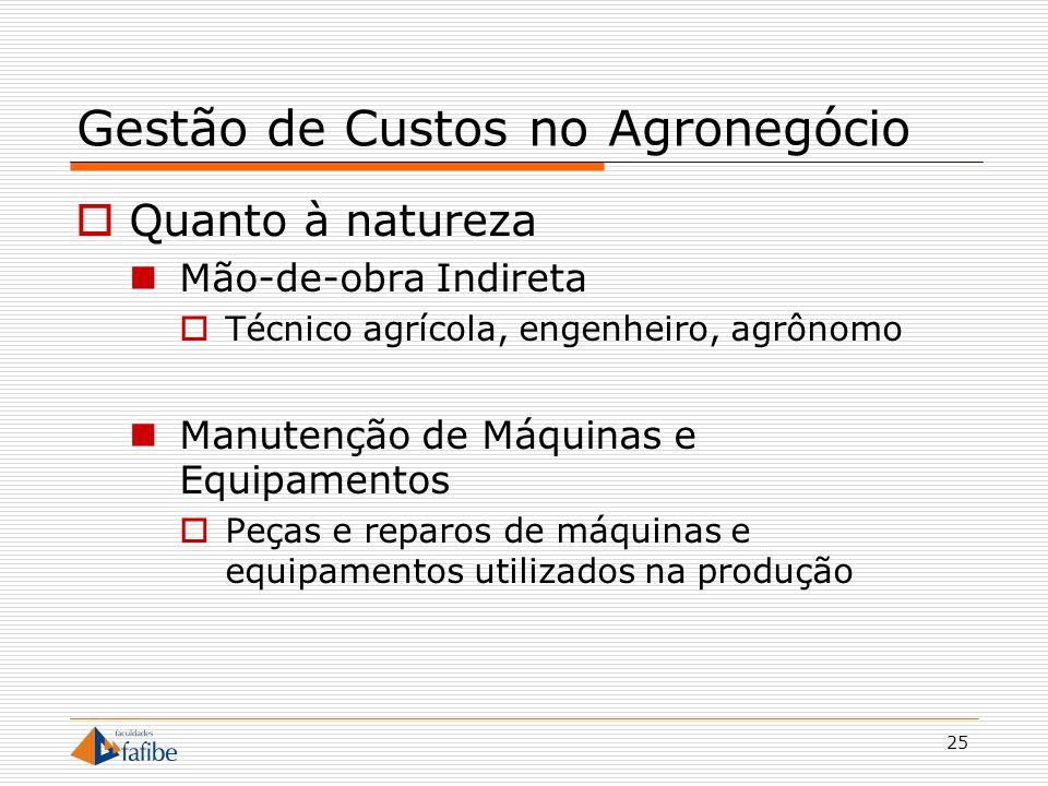 25 Gestão de Custos no Agronegócio Quanto à natureza Mão-de-obra Indireta Técnico agrícola, engenheiro, agrônomo Manutenção de Máquinas e Equipamentos