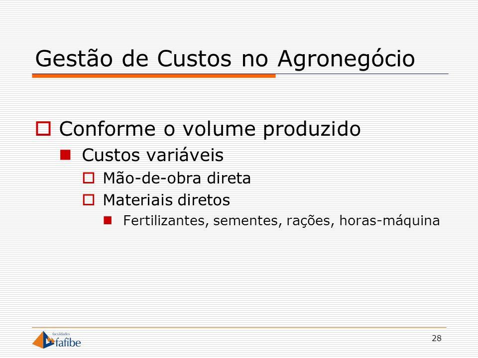 28 Gestão de Custos no Agronegócio Conforme o volume produzido Custos variáveis Mão-de-obra direta Materiais diretos Fertilizantes, sementes, rações,