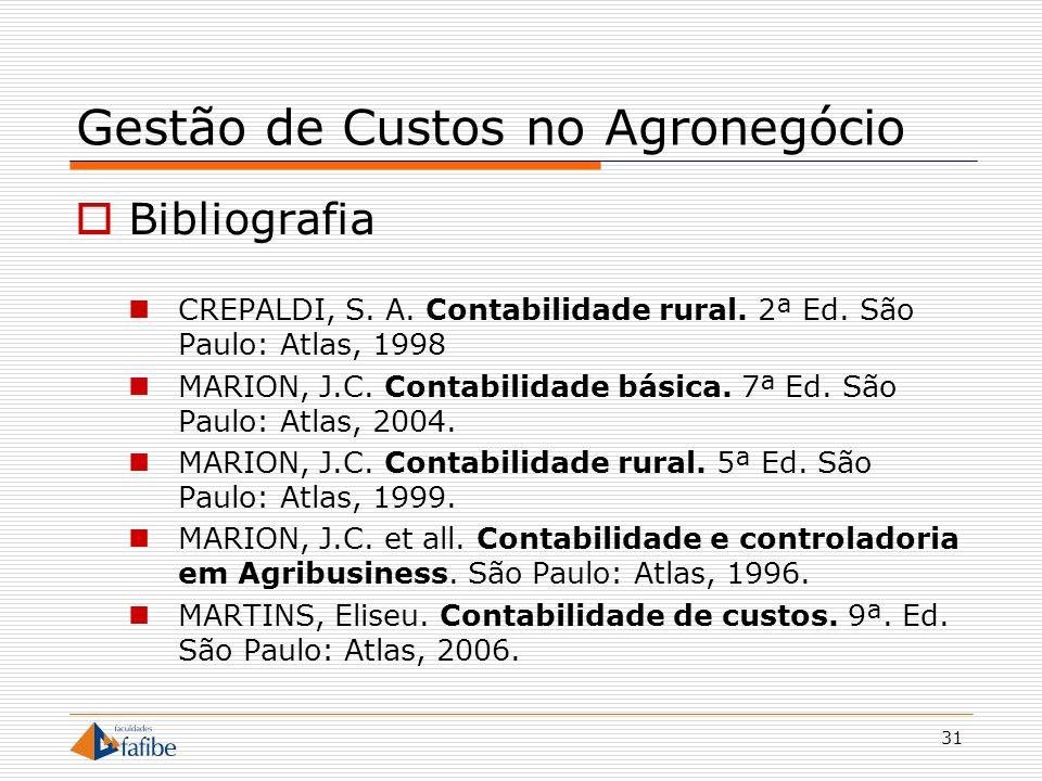 31 Gestão de Custos no Agronegócio Bibliografia CREPALDI, S. A. Contabilidade rural. 2ª Ed. São Paulo: Atlas, 1998 MARION, J.C. Contabilidade básica.