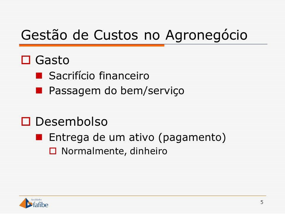 5 Gestão de Custos no Agronegócio Gasto Sacrifício financeiro Passagem do bem/serviço Desembolso Entrega de um ativo (pagamento) Normalmente, dinheiro