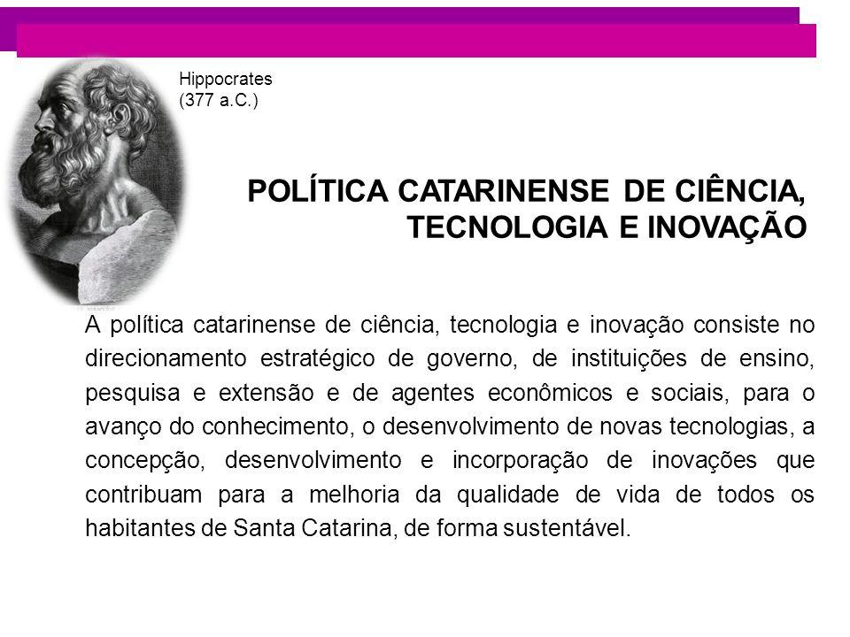 POLÍTICA CATARINENSE DE CIÊNCIA, TECNOLOGIA E INOVAÇÃO A política catarinense de ciência, tecnologia e inovação consiste no direcionamento estratégico