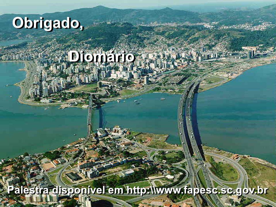 Obrigado, Diomário Obrigado, Diomário Palestra disponível em http:\\www.fapesc.sc.gov.br