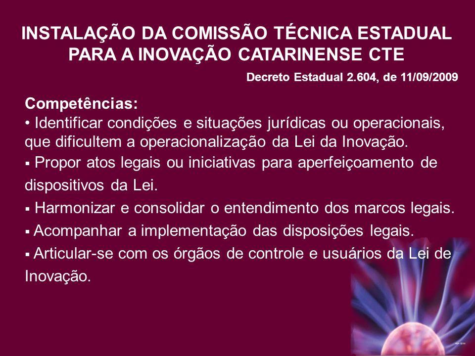 Competências: Identificar condições e situações jurídicas ou operacionais, que dificultem a operacionalização da Lei da Inovação. Propor atos legais o