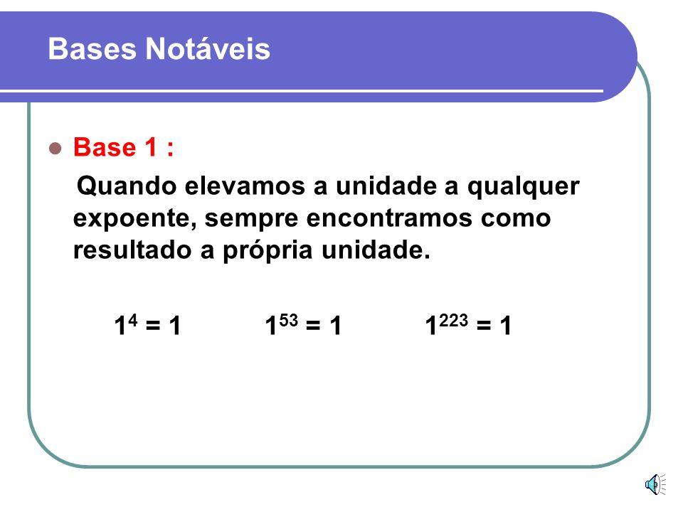 Expoente 0: Todo número, diferente de zero, elevado a zero é igual a 1. 2 0 = 1 287 0 = 1