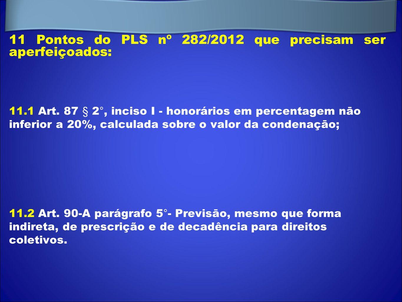 11 Pontos do PLS nº 282/2012 que precisam ser aperfeiçoados: 11.1 Art. 87 § 2°, inciso I - honorários em percentagem nāo inferior a 20%, calculada sob