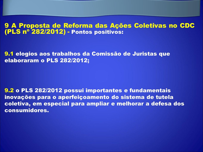 9 A Proposta de Reforma das Ações Coletivas no CDC (PLS nº 282/2012) - Pontos positivos: 9.1 elogios aos trabalhos da Comissāo de Juristas que elabora