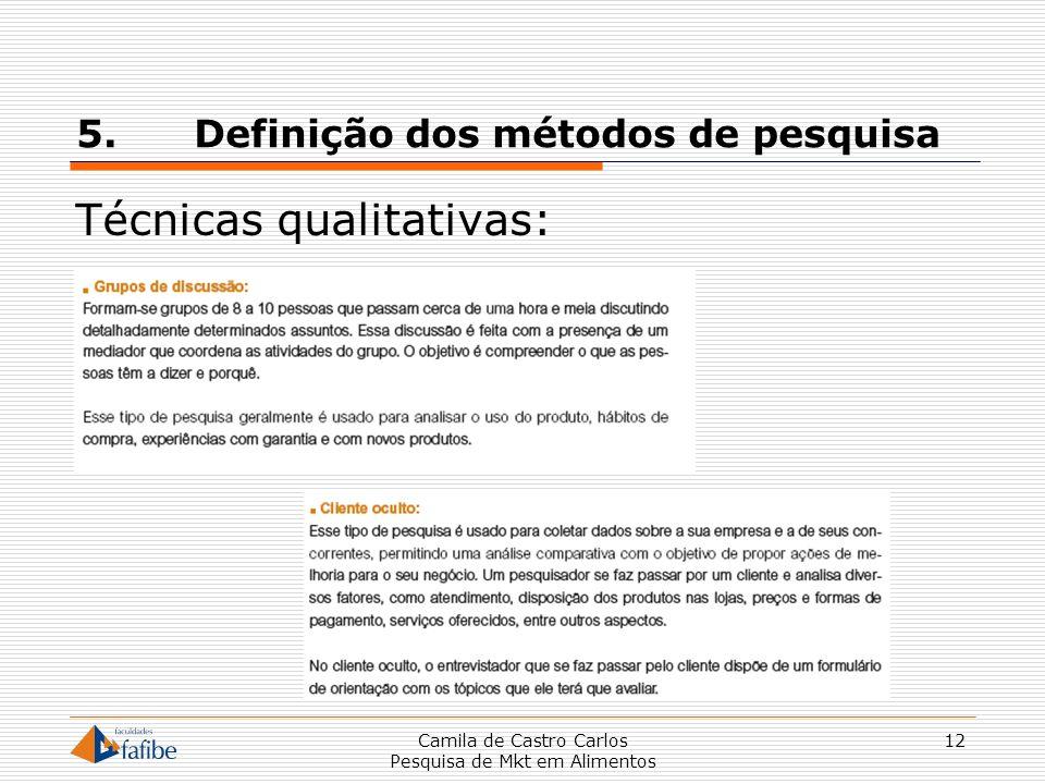 5. Definição dos métodos de pesquisa Técnicas qualitativas: Camila de Castro Carlos Pesquisa de Mkt em Alimentos 12