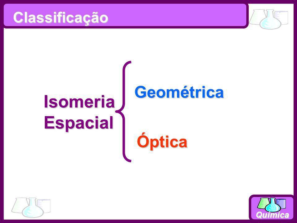 Química IsomeriaEspacial Geométrica Óptica Classificação