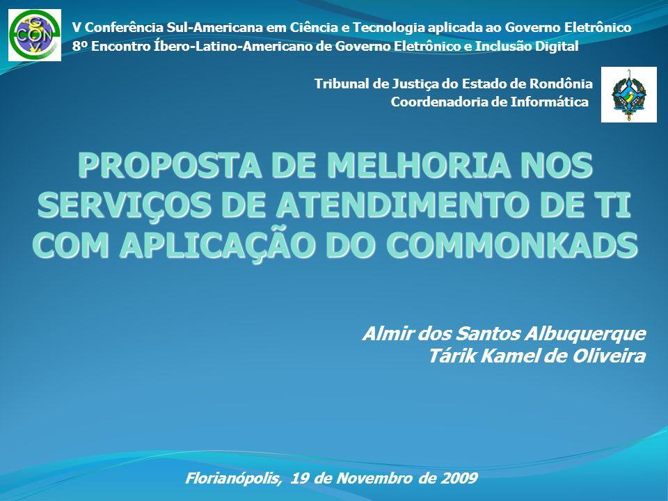 Almir dos Santos Albuquerque Tárik Kamel de Oliveira Florianópolis, 19 de Novembro de 2009 PROPOSTA DE MELHORIA NOS SERVIÇOS DE ATENDIMENTO DE TI COM