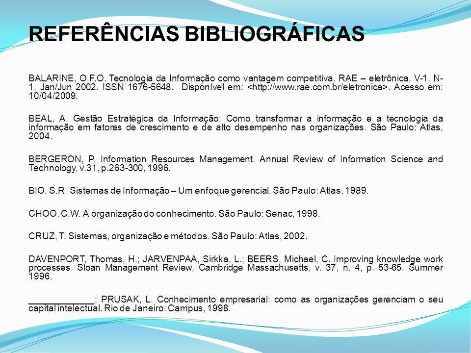 REFERÊNCIAS BIBLIOGRÁFICAS BALARINE, O.F.O. Tecnologia da Informação como vantagem competitiva. RAE – eletrônica, V-1, N- 1, Jan/Jun 2002. ISSN 1676-5