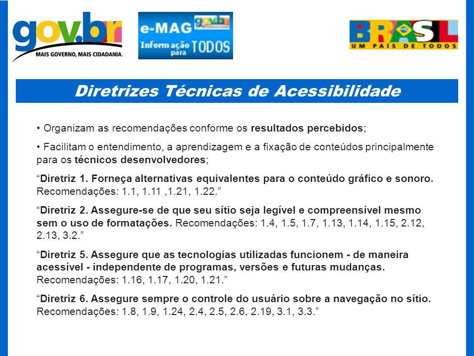 Diretrizes Técnicas de Acessibilidade Organizam as recomendações conforme os resultados percebidos; Facilitam o entendimento, a aprendizagem e a fixaç