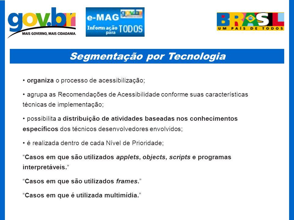 Segmentação por Tecnologia organiza o processo de acessibilização; agrupa as Recomendações de Acessibilidade conforme suas características técnicas de