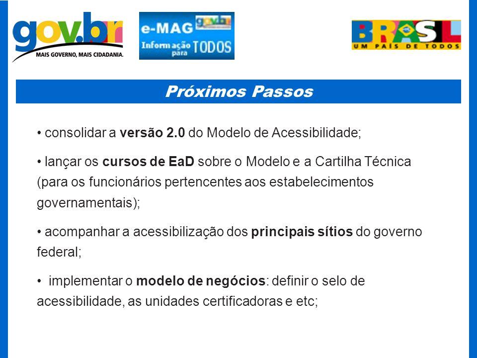 Próximos Passos consolidar a versão 2.0 do Modelo de Acessibilidade; lançar os cursos de EaD sobre o Modelo e a Cartilha Técnica (para os funcionários