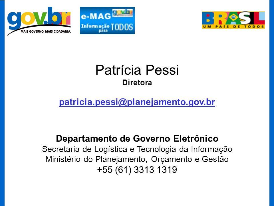 Patrícia Pessi Diretora patricia.pessi@planejamento.gov.br Departamento de Governo Eletrônico Secretaria de Logística e Tecnologia da Informação Minis