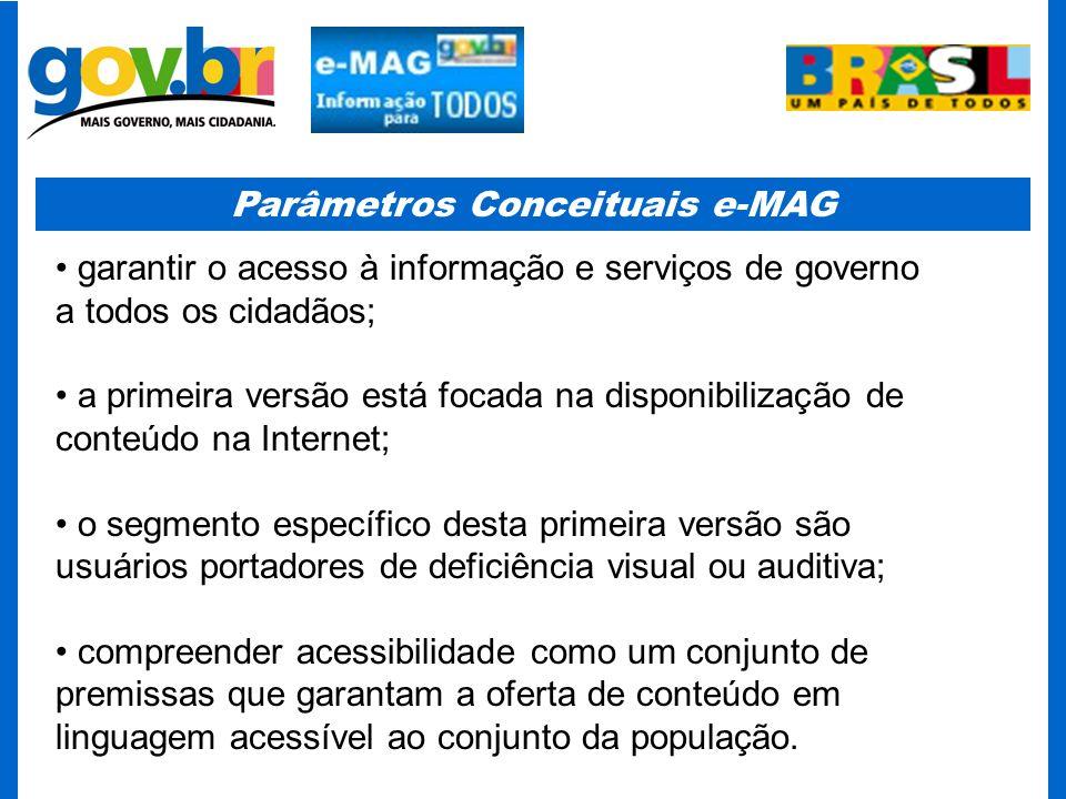Parâmetros Conceituais e-MAG garantir o acesso à informação e serviços de governo a todos os cidadãos; a primeira versão está focada na disponibilizaç