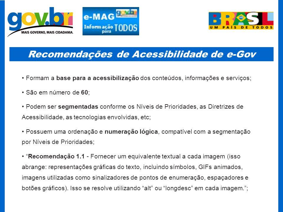 Recomendações de Acessibilidade de e-Gov Formam a base para a acessibilização dos conteúdos, informações e serviços; São em número de 60; Podem ser se