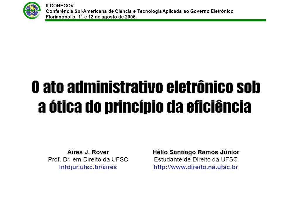 II CONEGOV Conferência Sul-Americana de Ciência e Tecnologia Aplicada ao Governo Eletrônico Florianópolis, 11 e 12 de agosto de 2005. Aires J. Rover P