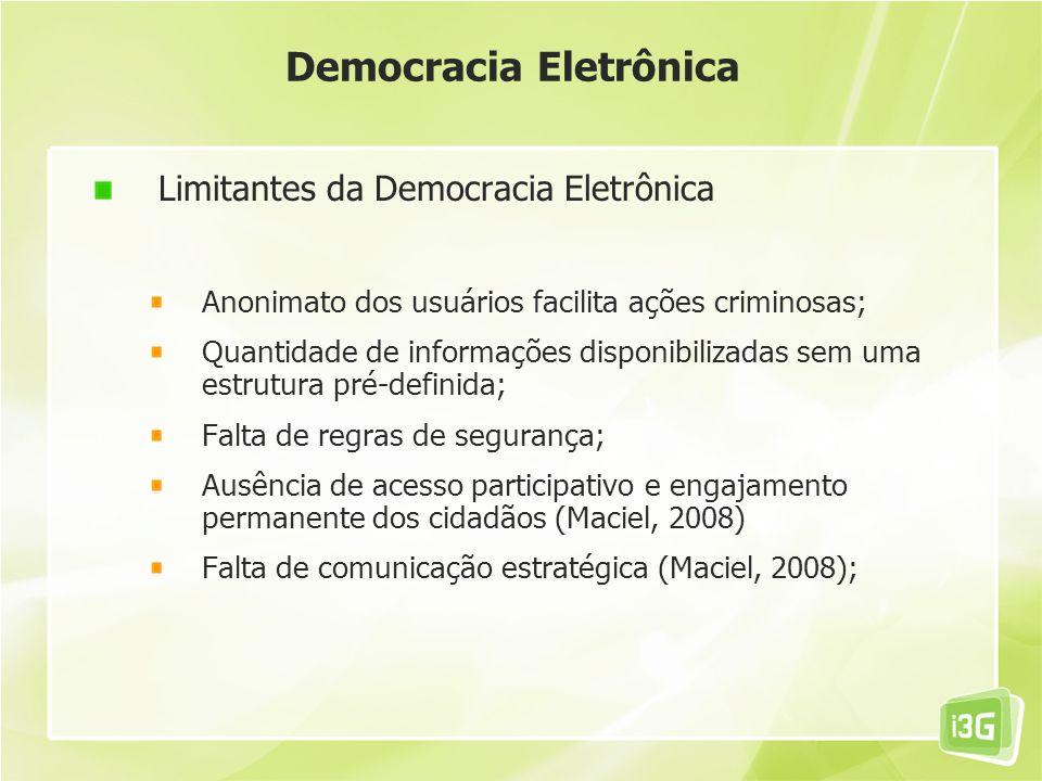 Democracia Eletrônica Limitantes da Democracia Eletrônica Anonimato dos usuários facilita ações criminosas; Quantidade de informações disponibilizadas