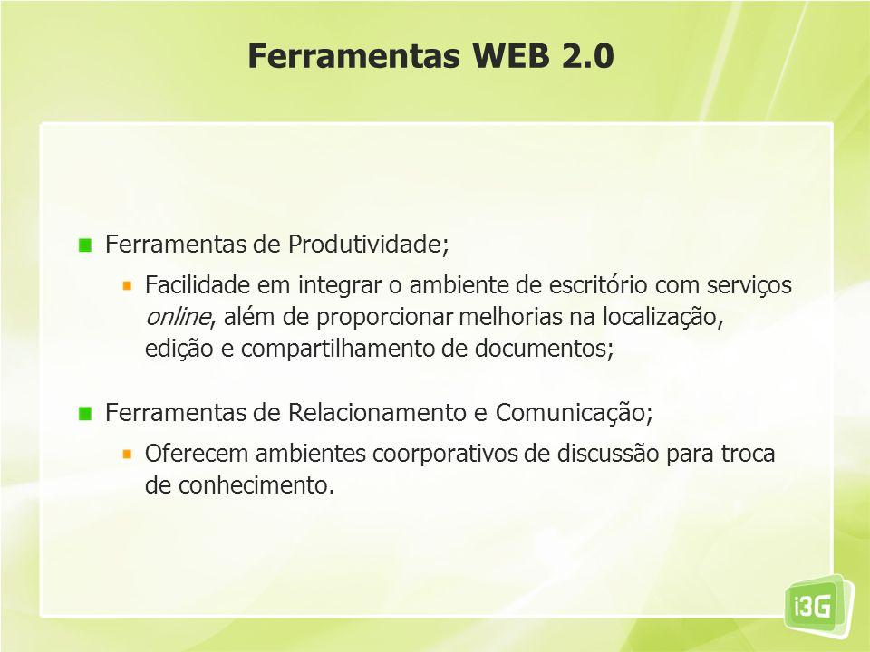 Ferramentas WEB 2.0 Ferramentas de Produtividade; Facilidade em integrar o ambiente de escritório com serviços online, além de proporcionar melhorias
