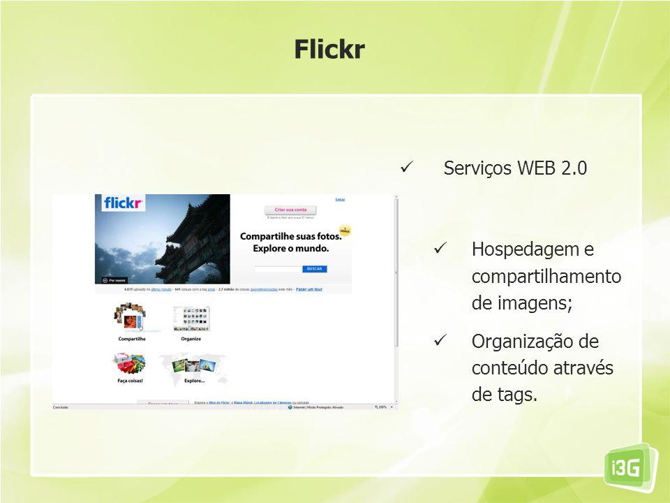 Serviços WEB 2.0 Hospedagem e compartilhamento de imagens; Organização de conteúdo através de tags. Flickr
