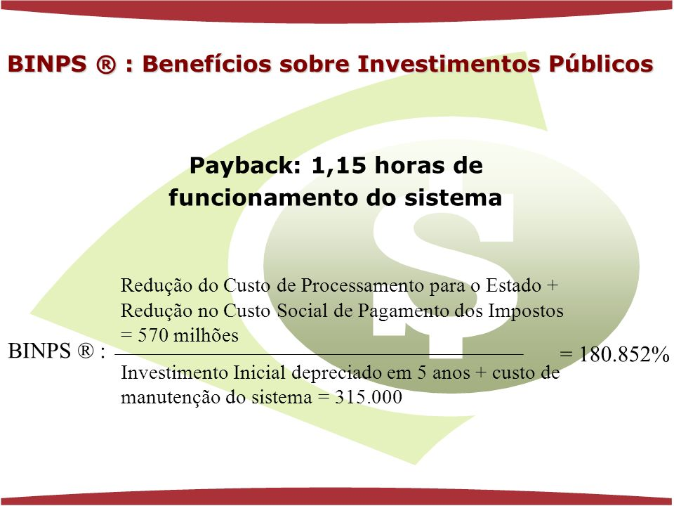 www.florenciaferrer.com.br Payback: 1,15 horas de funcionamento do sistema Redução do Custo de Processamento para o Estado + Redução no Custo Social de Pagamento dos Impostos = 570 milhões Investimento Inicial depreciado em 5 anos + custo de manutenção do sistema = 315.000 = 180.852% BINPS ® : BINPS ® : Benefícios sobre Investimentos Públicos