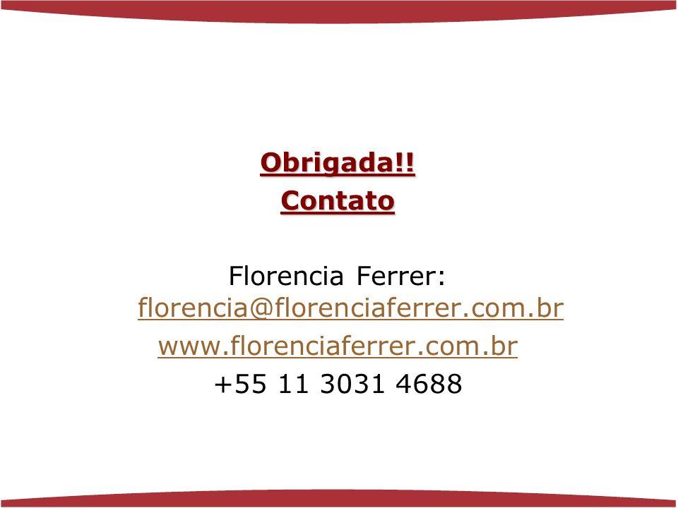 www.florenciaferrer.com.br Obrigada!!Contato Florencia Ferrer: florencia@florenciaferrer.com.br florencia@florenciaferrer.com.br www.florenciaferrer.com.br +55 11 3031 4688