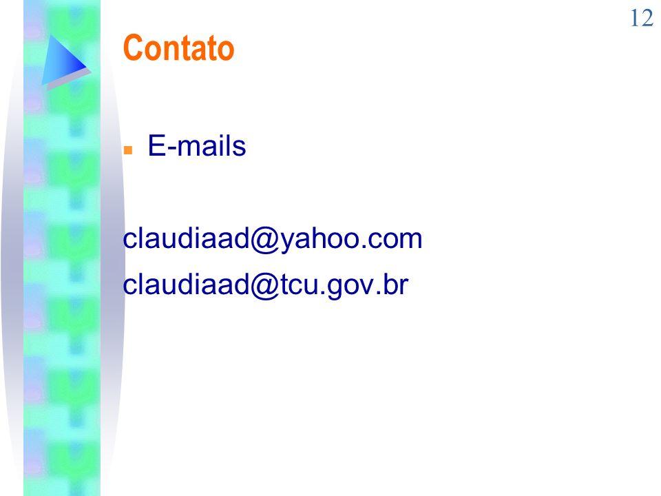 12 Contato n E-mails claudiaad@yahoo.com claudiaad@tcu.gov.br