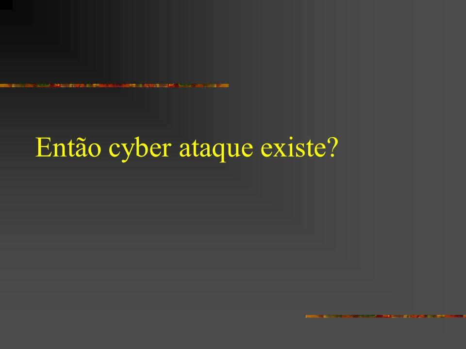 Então cyber ataque existe?
