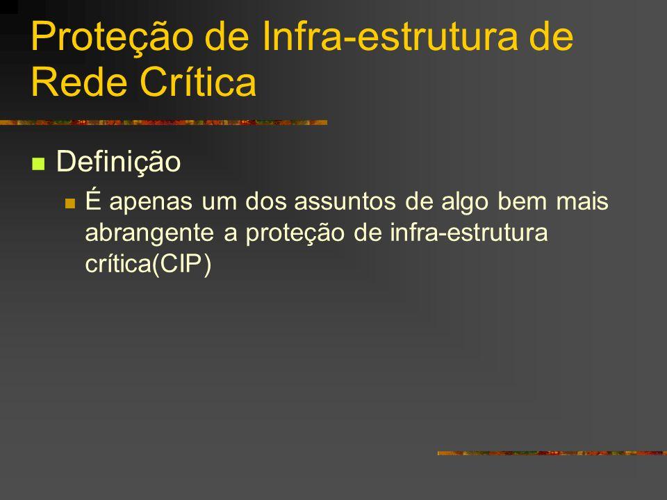 Proteção de Infra-estrutura de Rede Crítica Definição É apenas um dos assuntos de algo bem mais abrangente a proteção de infra-estrutura crítica(CIP)