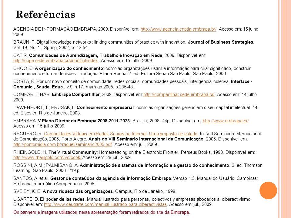 Referências AGENCIA DE INFORMAÇÃO EMBRAPA, 2009. Disponível em: http://www.agencia.cnptia.embrapa.br/. Acesso em: 15 julho 2009.http://www.agencia.cnp