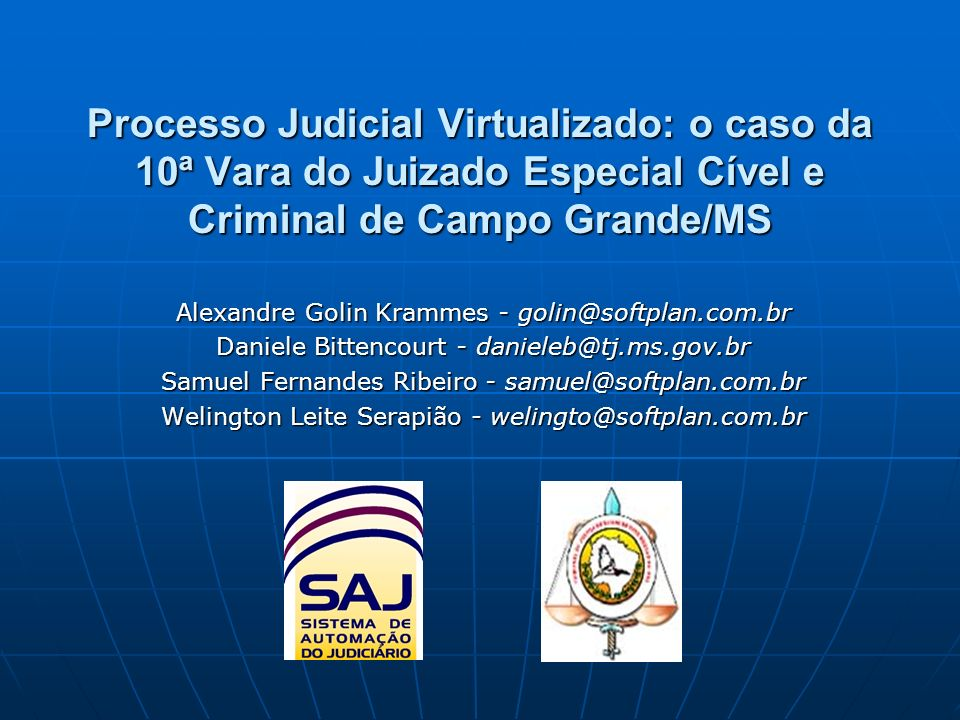 Processo Judicial Virtualizado: o caso da 10ª Vara do Juizado Especial Cível e Criminal de Campo Grande/MS Alexandre Golin Krammes - golin@softplan.co