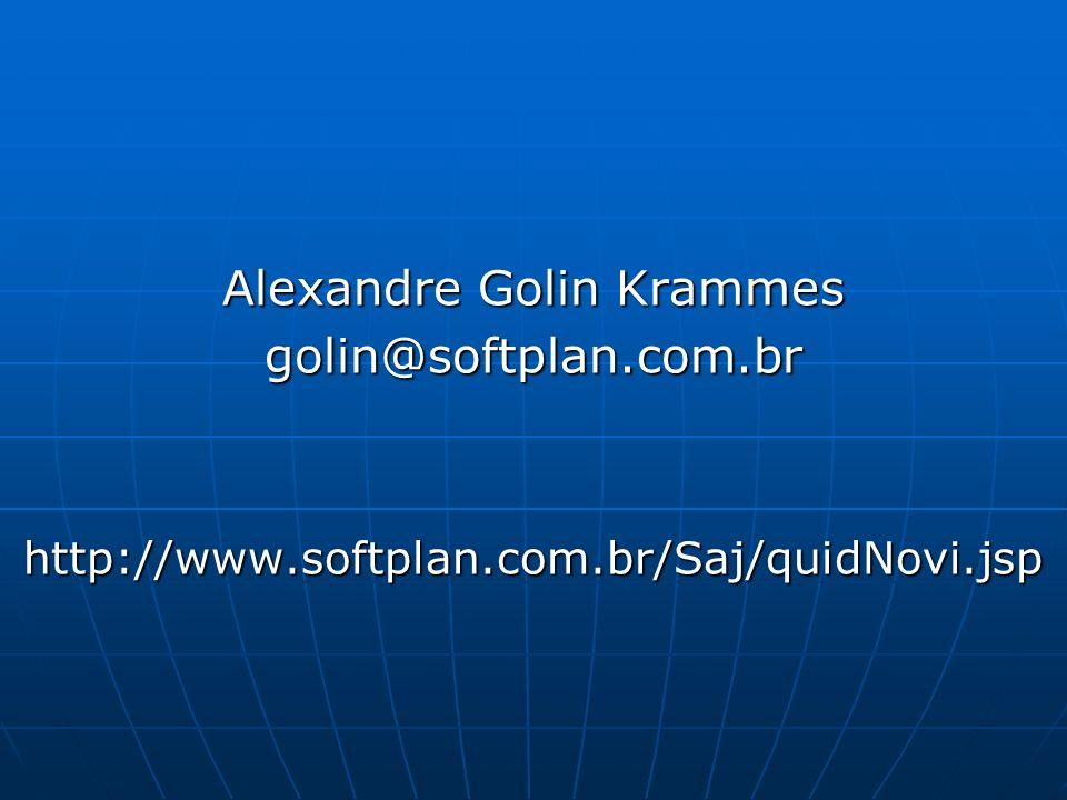 Alexandre Golin Krammes golin@softplan.com.brhttp://www.softplan.com.br/Saj/quidNovi.jsp
