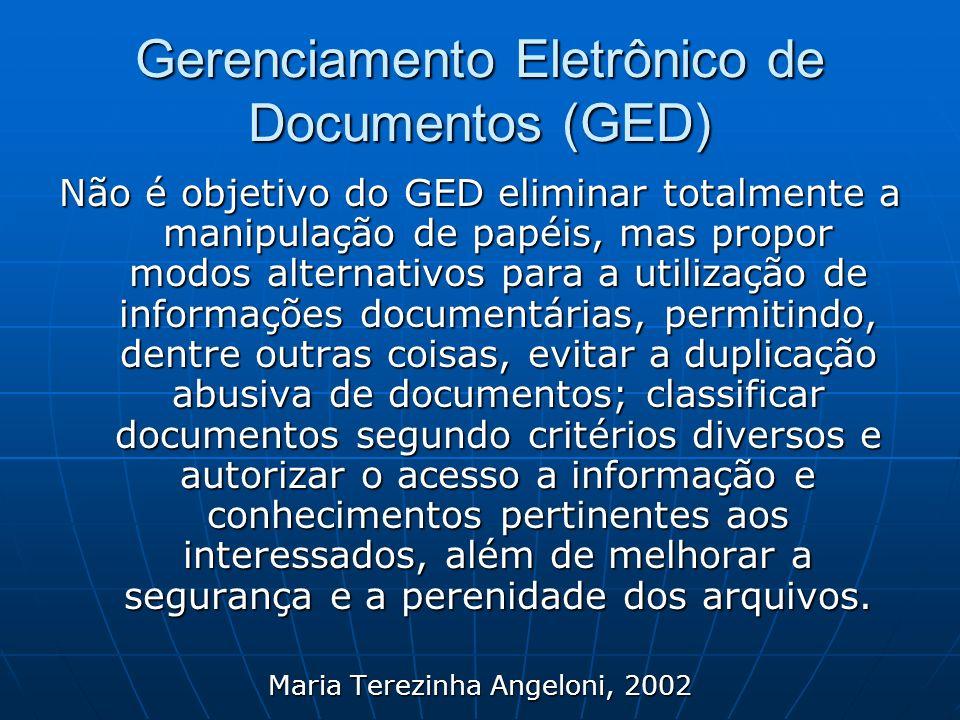 Gerenciamento Eletrônico de Documentos (GED) Não é objetivo do GED eliminar totalmente a manipulação de papéis, mas propor modos alternativos para a u