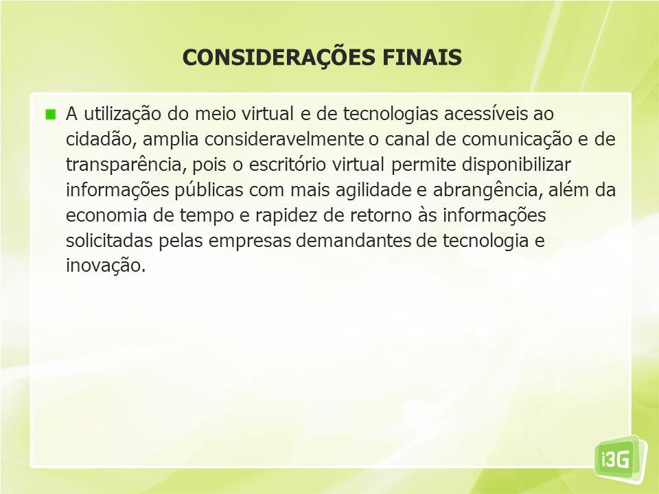 CONSIDERAÇÕES FINAIS A utilização do meio virtual e de tecnologias acessíveis ao cidadão, amplia consideravelmente o canal de comunicação e de transpa