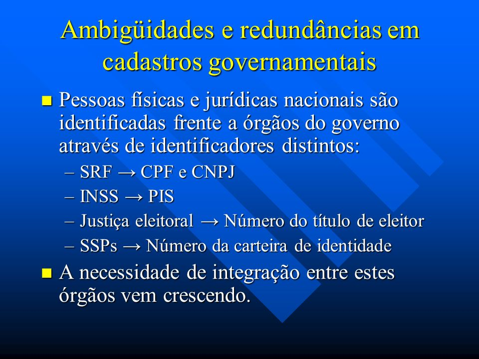 Ambigüidades e redundâncias em cadastros governamentais Pessoas físicas e jurídicas nacionais são identificadas frente a órgãos do governo através de