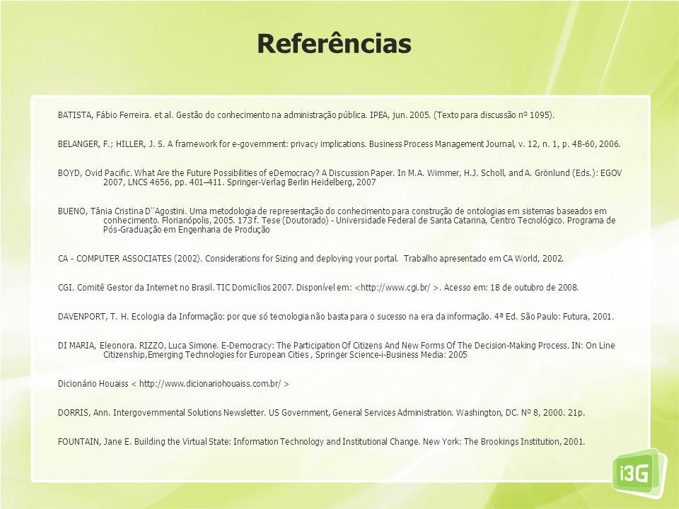 Referências BATISTA, Fábio Ferreira. et al. Gestão do conhecimento na administração pública. IPEA, jun. 2005. (Texto para discussão nº 1095). BELANGER
