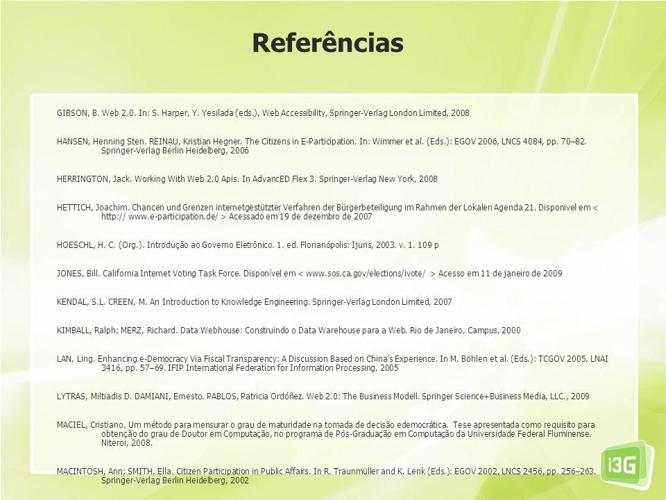 Referências GIBSON, B. Web 2.0. In: S. Harper, Y. Yesilada (eds.), Web Accessibility, Springer-Verlag London Limited, 2008 HANSEN, Henning Sten. REINA