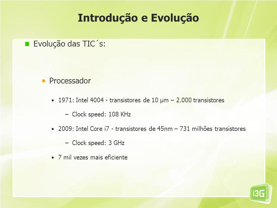Evolução das TIC´s: Processador 1971: Intel 4004 - transistores de 10 µm – 2.000 transistores –Clock speed: 108 KHz 2009: Intel Core i7 - transistores