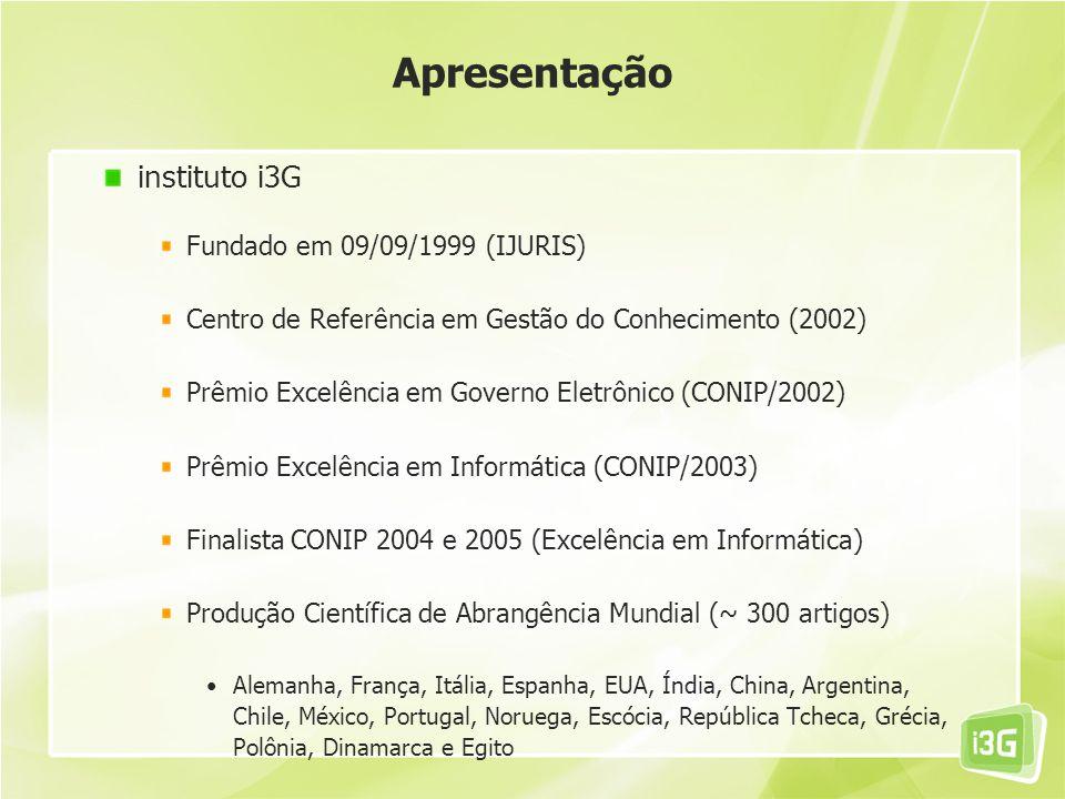 instituto i3G Fundado em 09/09/1999 (IJURIS) Centro de Referência em Gestão do Conhecimento (2002) Prêmio Excelência em Governo Eletrônico (CONIP/2002