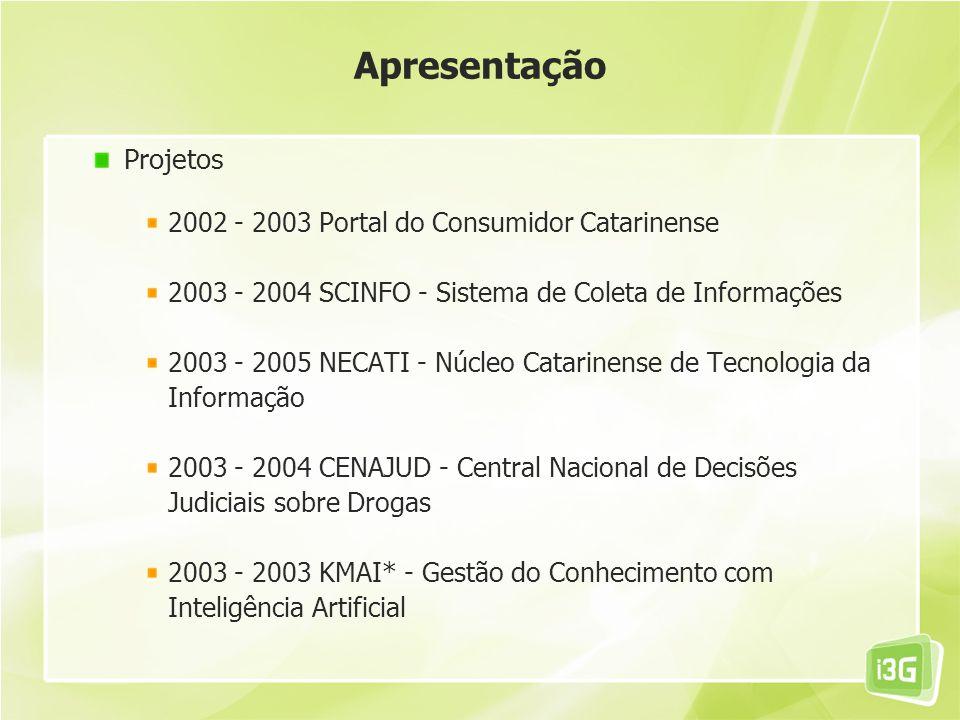 Projetos 2002 - 2003 Portal do Consumidor Catarinense 2003 - 2004 SCINFO - Sistema de Coleta de Informações 2003 - 2005 NECATI - Núcleo Catarinense de