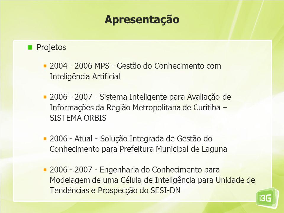 Projetos 2004 - 2006 MPS - Gestão do Conhecimento com Inteligência Artificial 2006 - 2007 - Sistema Inteligente para Avaliação de Informações da Regiã