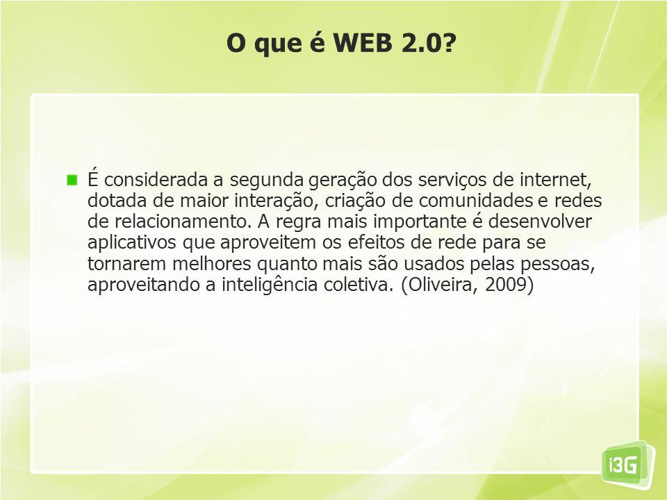 O que é WEB 2.0? É considerada a segunda geração dos serviços de internet, dotada de maior interação, criação de comunidades e redes de relacionamento