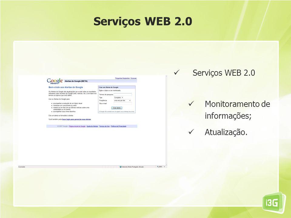 Serviços WEB 2.0 Monitoramento de informações; Atualização. Serviços WEB 2.0