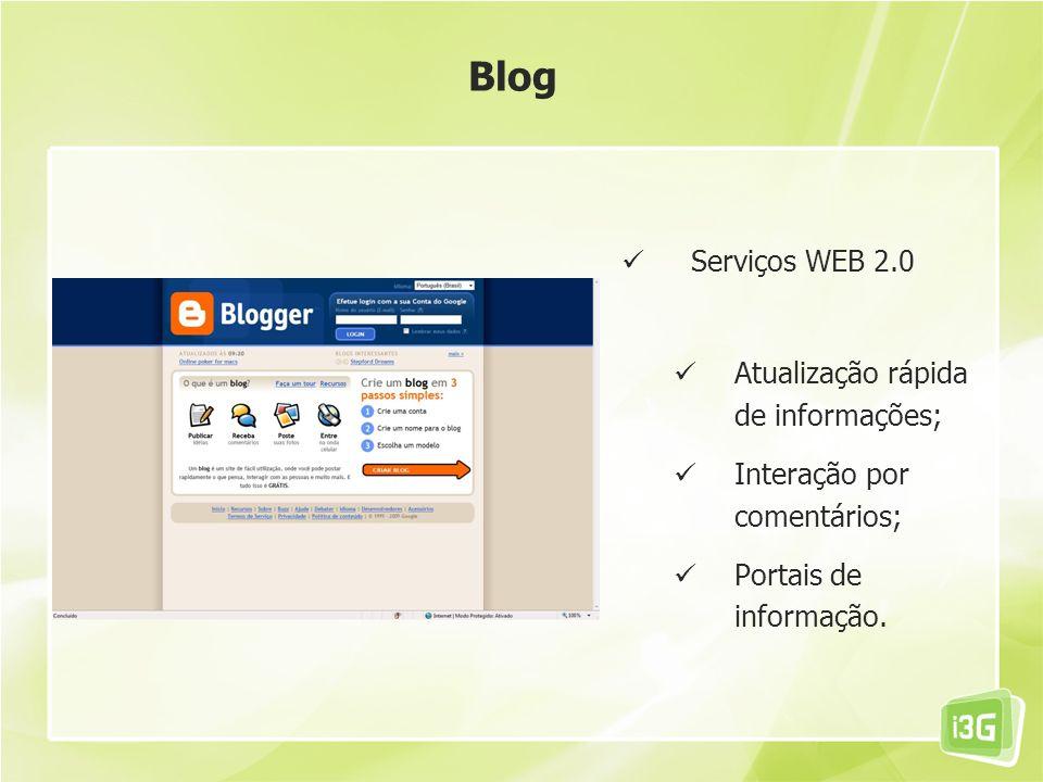 Atualização rápida de informações; Interação por comentários; Portais de informação. Blog