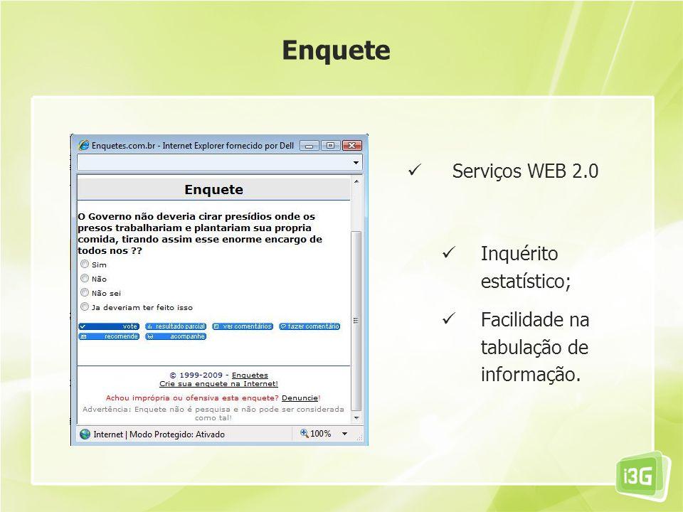 Serviços WEB 2.0 Inquérito estatístico; Facilidade na tabulação de informação. Enquete