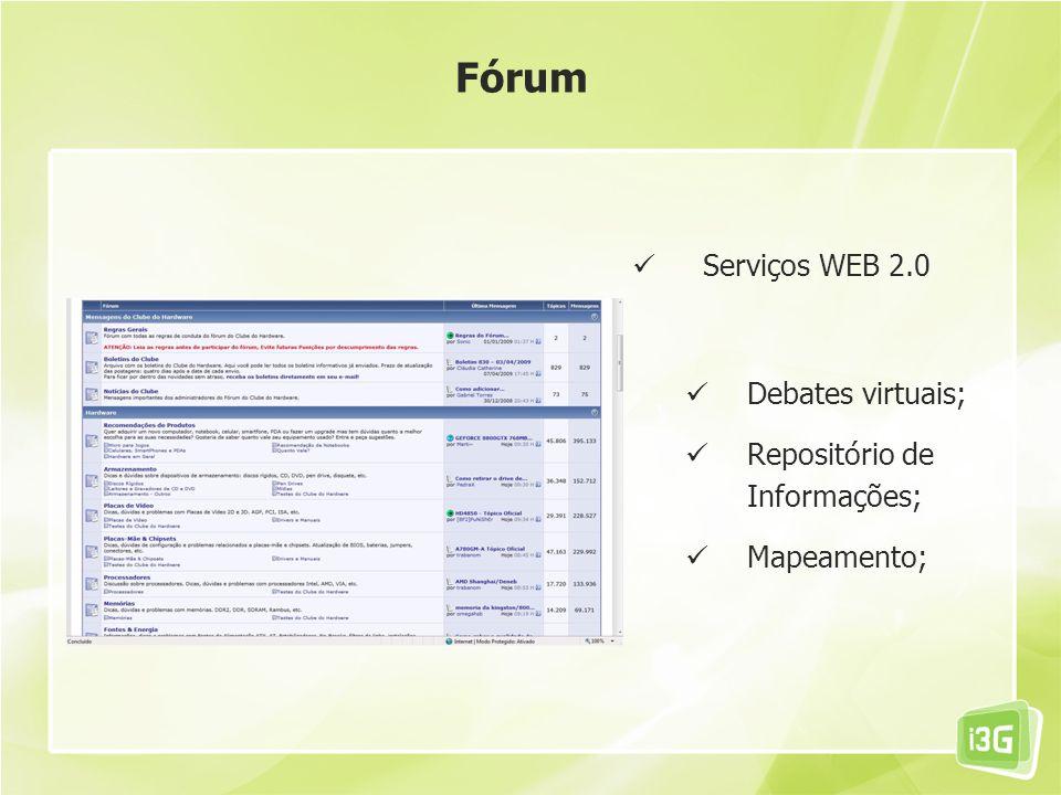 Serviços WEB 2.0 Debates virtuais; Repositório de Informações; Mapeamento; Fórum