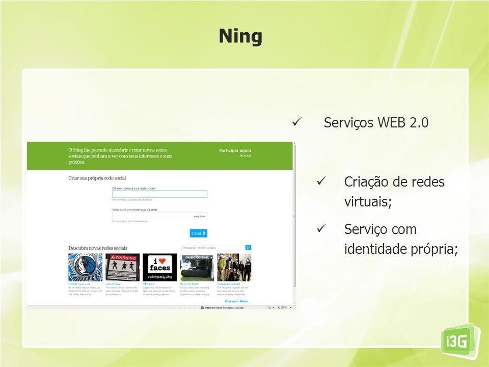 Serviços WEB 2.0 Criação de redes virtuais; Serviço com identidade própria; Ning