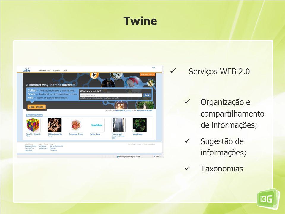 Serviços WEB 2.0 Organização e compartilhamento de informações; Sugestão de informações; Taxonomias Twine