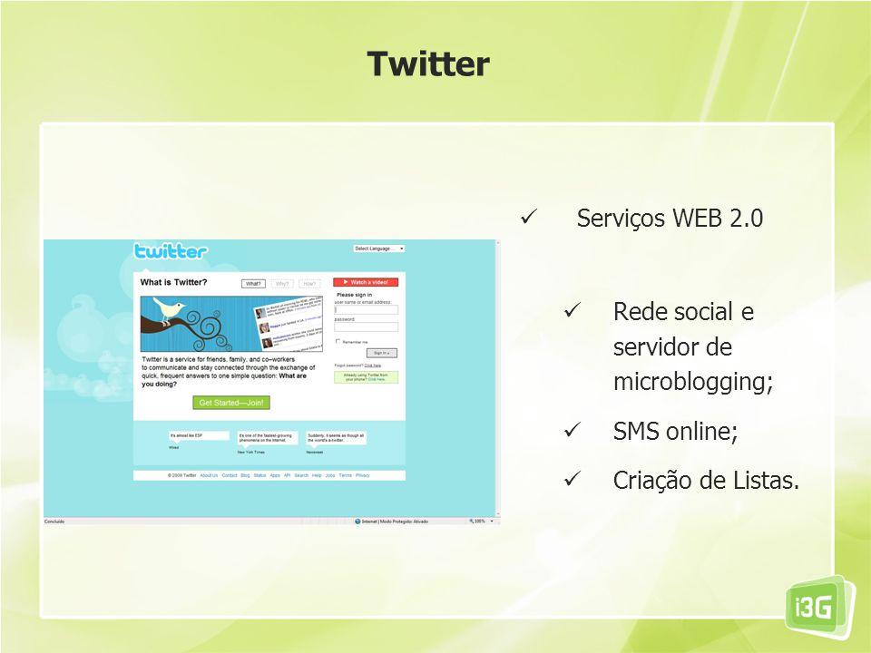 Serviços WEB 2.0 Rede social e servidor de microblogging; SMS online; Criação de Listas. Twitter