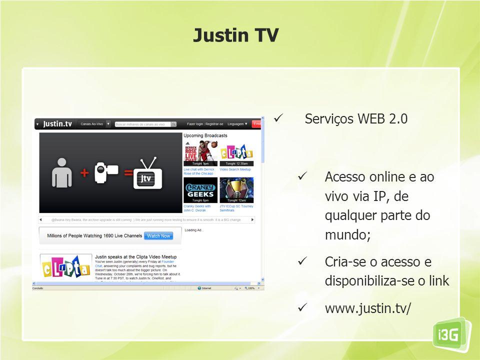 Serviços WEB 2.0 Acesso online e ao vivo via IP, de qualquer parte do mundo; Cria-se o acesso e disponibiliza-se o link www.justin.tv/ Justin TV